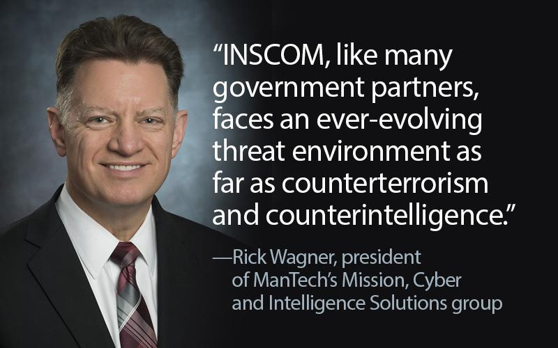 Like many entities, the U.S. Army's Intelligence and Security Command is facing an ever-evolving threat environment as far as counterterrorism and counterintelligence, says Rick Wagner, president of ManTech's Mission, Cyber and Intelligence Solutions group. ManTech recently won a contract award to support the command.